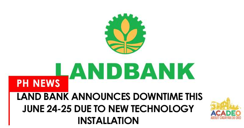 Land bank of the Philippines announces downtime on june 24-25, 2017