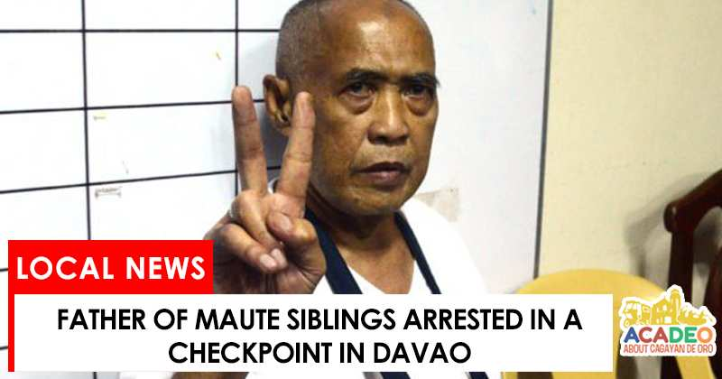 father of maute brothers arrested in Davao