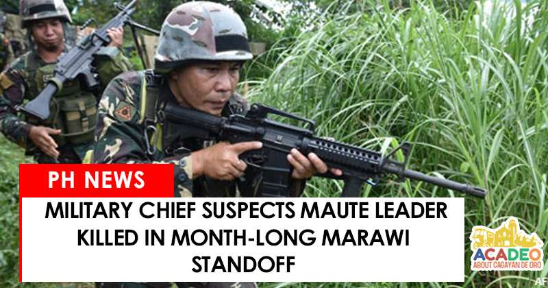 Military Chief suspects Maute leader killed
