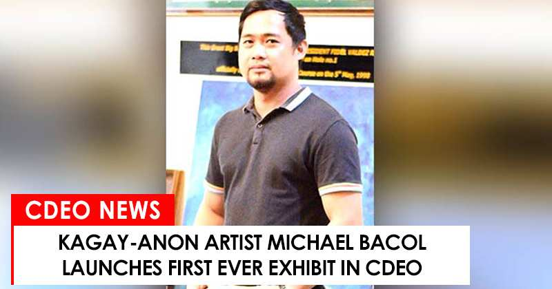 Kagay-anon artist Michael Bacol lauche first ever exhibit in CdeO