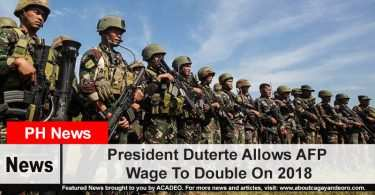 President Duterte Allows AFP Wage To Double Ona 2018