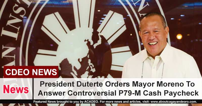 President Duterte Orders Mayor Moreno To Answer Controversial P79-M Cash Paycheck