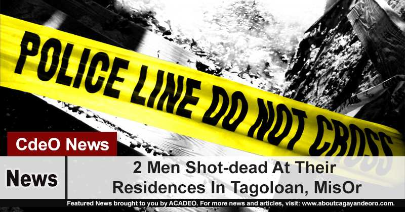 2 Men Shot-dead At Their Residences In Tagoloan, MisOr
