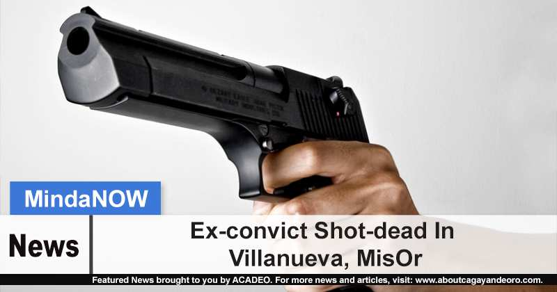 Ex-convict Shot-dead In Villanueva, MisOr