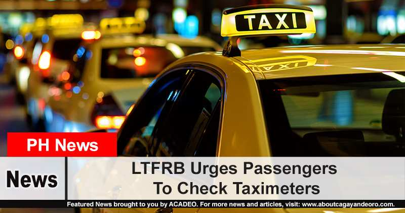 In an article posted by Sunstar.com, the Land Transportation Regulatory Board (LTFRB)- Northern Mindanao reminded the public to make it a goal to check the meter of the taxi they are riding before paying additional charge as the LTFRB Central Office has recently approved the petition of taxi operators to add a little of the previous fare rate.  According to the LTFRB-Northern Mindanao Regional Director Aminoden Guro, passengers must check the taxi meter if it was already appropriately calibrated to the new standard of fare rate and they must not also hesitate to ask about the increase of their fare.   In addition, taxi drivers and operators must have their meters calibrated by private companies which the LTFRB will then check before they could take passengers.  Taxi passengers are now to pay P13.50 for every kilometer. Also, taxi drivers are now allowed to charge their passengers P2 per minute of waiting time.
