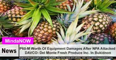 P60-M Worth Of Equipment Damages After NPA Attacked DAVCO- Del Monte Fresh Produce Inc. In Bukidnon
