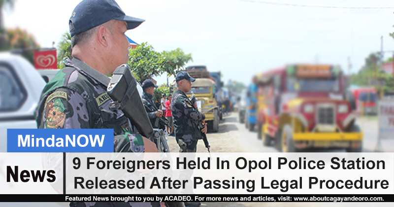 9 Foreigners Held In Opol Police Station Released After Passing Legal Procedure