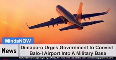 Dimaporo Urges Government to Convert Balo-I Airport Into A Military Base