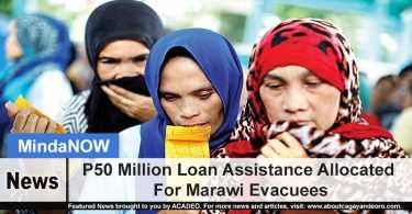 P50 Million Loan Assistance Allocated For Marawi Evacuees