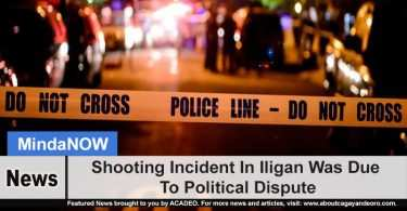 Shooting Incident In Iligan Was Due To Political Dispute