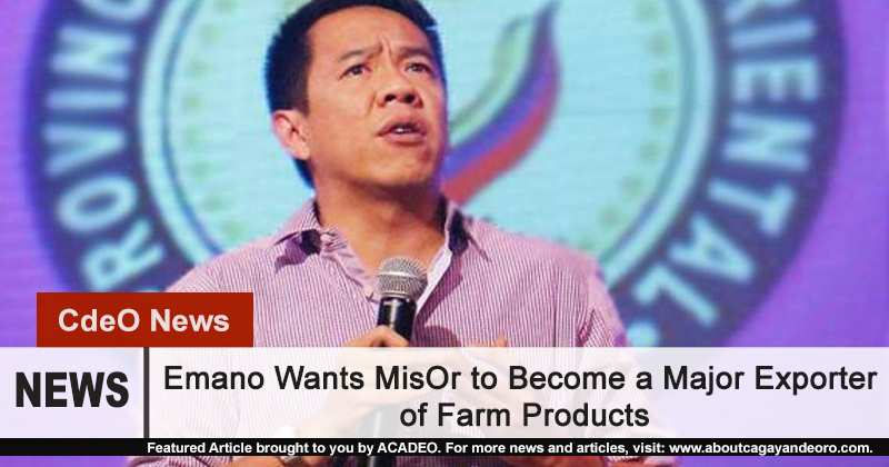 Bambi Emano wants MisOr to become major exporter of farm products
