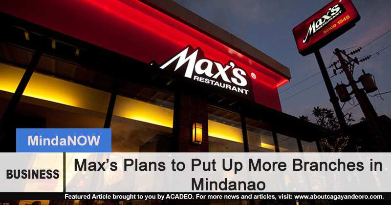 Max's plans to open more branches in Mindanao