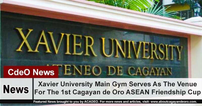 Xavier University Main Gym Serves As The Venue For The 1st Cagayan de Oro ASEAN Friendship Cup