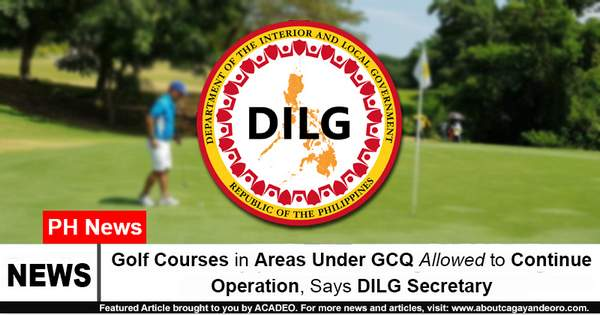 Golf Courses in Areas Under GCQ Allowed to Continue Operation, Says DILG Secretary