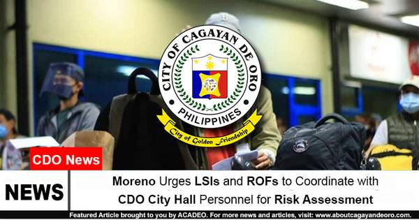 Moreno Urges LSIs and ROFs to Coordinate with CDO City Hall Personnel for Risk Assessment