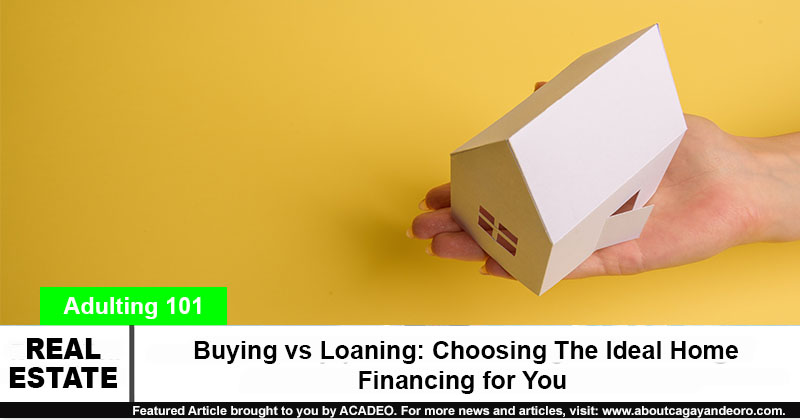 Buying vs Loaning: Choosing The Ideal Home Financing for You