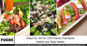Salad Oh, Init Pa: CDO Places That Serve Healthy and Tasty Salads