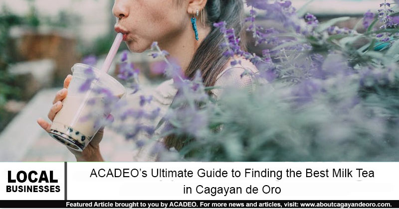 ACADEO's Ultimate Guide to Finding the Best Milk Tea in Cagayan de Oro